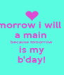Tomorrow i will be  a main  because tomorrow  is my b'day! - Personalised Poster A4 size