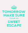 TOMORROW MAKE SURE YOUR AT SWEET ESCAPE - Personalised Poster A4 size