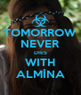 TOMORROW NEVER DIES WITH ALMİNA - Personalised Poster A4 size