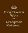 Tong Diwaro Weh da Urangmah Kekesed  - Personalised Poster A4 size