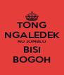 TONG NGALEDEK NU JOMBLO BISI BOGOH - Personalised Poster A4 size