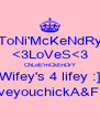 ToNi'McKeNdRy <3LoVeS<3 ChLoE'mCkEnDrY Wifey's 4 lifey :] iloveyouchickA&F<3 - Personalised Poster A4 size