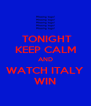 TONIGHT KEEP CALM AND WATCH ITALY WIN - Personalised Poster A4 size