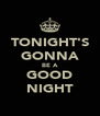 TONIGHT'S GONNA BE A GOOD NIGHT - Personalised Poster A4 size