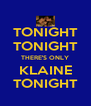 TONIGHT TONIGHT THERE'S ONLY KLAINE TONIGHT - Personalised Poster A4 size