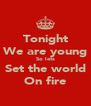 Tonight We are young So lets Set the world On fire - Personalised Poster A4 size