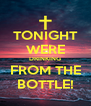 TONIGHT WERE DRINKING FROM THE BOTTLE! - Personalised Poster A4 size