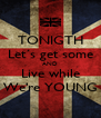 TONIGTH Let´s get some AND Live while We're YOUNG - Personalised Poster A4 size
