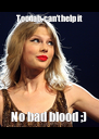 Too fab, can't help it No bad blood ;) - Personalised Poster A4 size