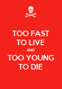 TOO FAST TO LIVE AND TOO YOUNG TO DIE - Personalised Poster A4 size