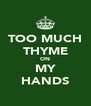 TOO MUCH THYME ON MY HANDS - Personalised Poster A4 size