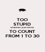 TOO STUPID whatever, juve merda TO COUNT FROM 1 TO 30 - Personalised Poster A4 size