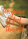 Too young  to feel  this old - Personalised Poster A4 size