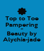 Top to Toe Pampering at Beauty by Alychia-jade - Personalised Poster A4 size