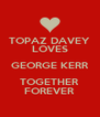 TOPAZ DAVEY LOVES GEORGE KERR TOGETHER FOREVER - Personalised Poster A4 size