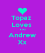 Topaz  Loves  You Andrew Xx - Personalised Poster A4 size