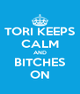 TORI KEEPS CALM AND BITCHES ON - Personalised Poster A4 size