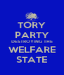 TORY PARTY DESTROYING THE WELFARE STATE - Personalised Poster A4 size