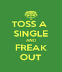 TOSS A  SINGLE AND FREAK OUT - Personalised Poster A4 size