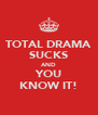 TOTAL DRAMA SUCKS AND YOU KNOW IT! - Personalised Poster A4 size