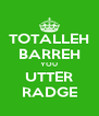 TOTALLEH BARREH YOU UTTER RADGE - Personalised Poster A4 size
