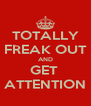 TOTALLY FREAK OUT AND GET  ATTENTION - Personalised Poster A4 size