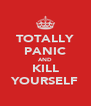 TOTALLY PANIC AND KILL YOURSELF - Personalised Poster A4 size