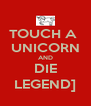 TOUCH A  UNICORN AND DIE LEGEND] - Personalised Poster A4 size