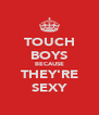 TOUCH BOYS BECAUSE THEY'RE SEXY - Personalised Poster A4 size