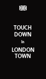 TOUCH DOWN In LONDON TOWN - Personalised Poster A4 size