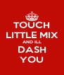 TOUCH LITTLE MIX AND ILL DASH YOU - Personalised Poster A4 size