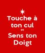 Touche à ton cul et Sens ton Doigt - Personalised Poster A4 size