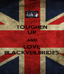 TOUGHEN UP AND LOVE BLACKVEILBRIDES - Personalised Poster A4 size