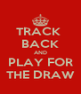 TRACK  BACK AND PLAY FOR THE DRAW - Personalised Poster A4 size