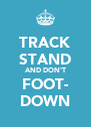 TRACK STAND AND DON'T FOOT- DOWN - Personalised Poster A4 size