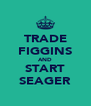 TRADE FIGGINS AND START SEAGER - Personalised Poster A4 size