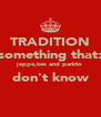 TRADITION something that: jeppe,kes and parkto don't know  - Personalised Poster A4 size