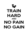 TRAIN HARD AND NO PAIN NO GAIN - Personalised Poster A4 size
