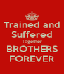 Trained and Suffered Together BROTHERS FOREVER - Personalised Poster A4 size