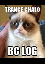 TRANCE CHALO BC LOG - Personalised Poster A4 size
