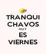 TRANQUI CHAVOS HOY ES VIERNES - Personalised Poster A4 size