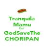 Tranquila Mamu Cuz' GodSaveThe CHORIPAN - Personalised Poster A4 size