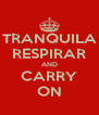 TRANQUILA RESPIRAR AND CARRY ON - Personalised Poster A4 size