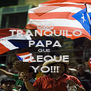 TRANQUILO PAPA QUE  LLEQUE YO!!! - Personalised Poster A4 size
