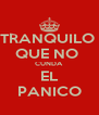 TRANQUILO  QUE NO  CUNDA   EL  PANICO - Personalised Poster A4 size