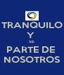 TRANQUILO Y  SE PARTE DE  NOSOTROS - Personalised Poster A4 size