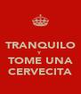 TRANQUILO Y TOME UNA CERVECITA - Personalised Poster A4 size