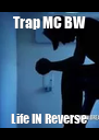 Trap MC BW Life IN Reverse - Personalised Poster A4 size