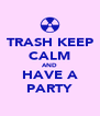 TRASH KEEP CALM AND HAVE A PARTY - Personalised Poster A4 size
