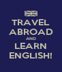 TRAVEL ABROAD AND LEARN ENGLISH! - Personalised Poster A4 size